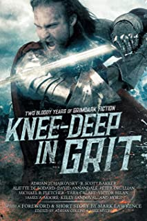Knee-Deep in Grit: Two Bloody Years of Grimdark Fiction: 1