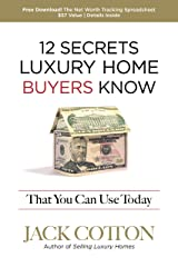 12 Secrets Luxury Home BUYERs Know That You Can Use Today Kindle Edition