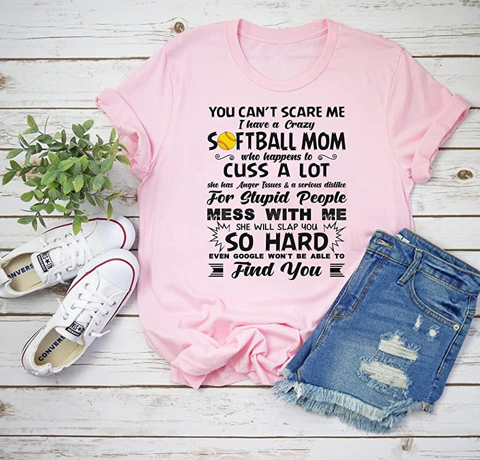 You Can't Scare Me I've A Crazy Softball Mom Shirt, Mothers Day Gift, Gift From Husband, Gifts For Mothers Day, Gifts For Mom T-Shirt, Long Sleeve, Sweatshirt, Hoodie, Babysuit
