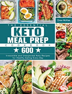 The Essential Keto Meal Prep Cookbook: 600 Irresistible and Unexpected Keto Recipes for Healthy Eating Every Day