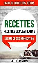 Recettes: Recettes de clean eating (Livre De Recettes: Détox: Régime de désintoxication) (French Edition)