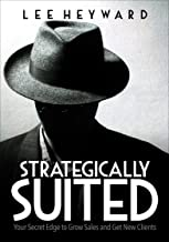 Strategically Suited: Your Secret Edge to Grow Sales and Get New Clients (English Edition)