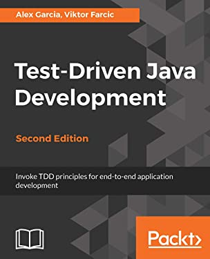 Test-Driven Java Development, Second Edition: Invoke TDD principles for end-to-end application development, 2nd Edition