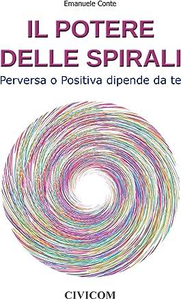 Il Potere delle Spirali - Perversa o Positiva dipende da te