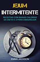 Jejum Intermitente: Receitas Com Baixas Calorias Da Dieta 5: 2 Para Emagrecer: Receitas com baixas calorias para dietas 5:2 para emagrecer (Portuguese Edition)