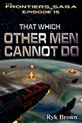 """Ep.#15 - """"That Which Other Men Cannot Do"""" (The Frontiers Saga) Kindle Edition"""