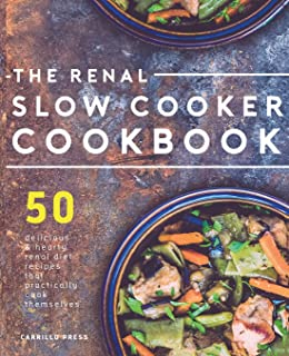Renal Slow Cooker Cookbook: 50 Delicious & Hearty Renal Diet Recipes That Practically Cook Themselves (The Renal Diet & Ki...