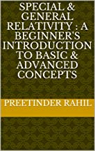 Special & General Relativity : A Beginner's Introduction to Basic & Advanced Concepts