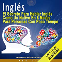 Inglés [English]: El Secreto Para Hablar Inglés Como un Nativo en 6 Meses Para Personas Ocupadas [The Secret to Speaking English Like a Native in Six Months for Busy People]