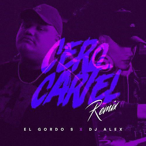 Cero Cartel (Remix) by DJ Alex featuring El Gordo S Aka Sony ...