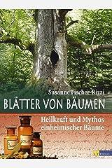 Blätter von Bäumen: Heilkraft und Mythos einheimischer Bäume Kindle Ausgabe
