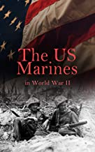 The US Marines in World War II: Illustrated History of U.S. Marines' Campaigns in Europe, Africa and the Pacific: Pearl Ha...