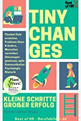 Tiny Changes! Kleine Schritte Großer Erfolg: Flexibel Ziele erreichen, Probleme lösen & ändern, Menschen verstehen überzeugen gewinnen, agile Kommunikation Psychologie Rhetorik Kindle Ausgabe