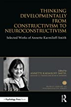 Thinking Developmentally from Constructivism to Neuroconstructivism: Selected Works of Annette Karmiloff-Smith (World Library of Psychologists)