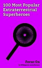 Focus On: 100 Most Popular Extraterrestrial Superheroes: Superman, Groot, Yondu, Guardians of the Galaxy (2008 team), Ben 10, Guardians of the Galaxy (1969 ... Manhunter, Starfire (Teen Titans), etc.