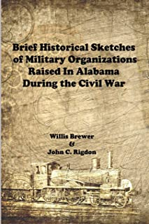 Brief Historical Sketches of Military Organizations Raised In Alabama During the Civil War