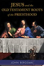 Jesus and the Old Testament Roots of the Priesthood