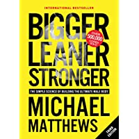Bigger Leaner Stronger: The Simple Science of Building the Ultimate Male Body (Muscle for Life Book 1) Kindle Edition