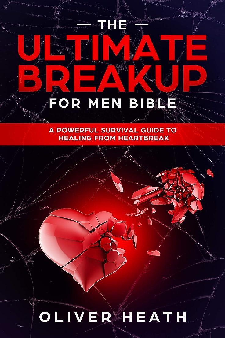 リーンヨーロッパエンターテインメントThe Ultimate Breakup For Men Bible: A Powerful Survival Guide To Healing From Heartbreak (English Edition)