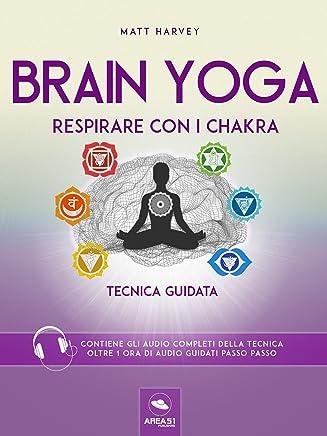 Brain Yoga. Respirare con i chakra: Tecnica guidata