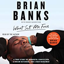 What Set Me Free: (The Story That Inspired the Major Motion Picture Brian Banks)