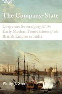 The Company-State: Corporate Sovereignty and the Early Modern Foundations of the British Empire in India