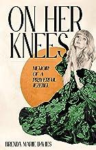 On Her Knees: Memoir of a Prayerful Jezebel