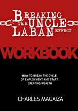Breaking The Uncle Laban Effect Workbook: How to Break the Cycle of Employment and start creating wealth