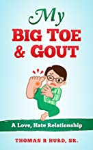 My Big Toe and GOUT: A love, Hate Relationship (English Edition)