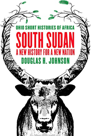 South Sudan: A New History for a New Nation (Ohio Short Histories of Africa) (English Edition)