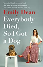 Everybody Died, So I Got a Dog: 'Will make you laugh, cry and stroke your dog (or any dog)'  Sarah Millican