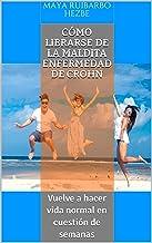 CÓMO LIBRARSE DE LA MALDITA ENFERMEDAD DE CROHN: Vuelve a hacer vida normal en cuestión de semanas