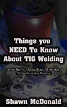 Things you NEED to know about Tig Welding: Some Tips for Making Beautiful Looking  TIG Welds on Any Material!