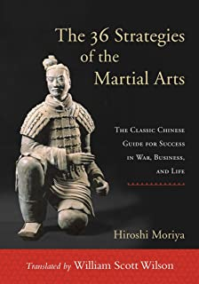 The 36 Strategies of the Martial Arts: The Classic Chinese Guide for Success in War, Business, and Life