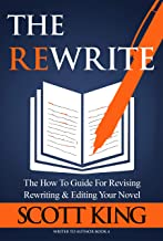 The Rewrite: The How To Guide for Revising Rewriting & Editing Your Novel (Writer to Author Book 4)