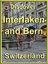 Discover Interlaken and Bern, Switzerland