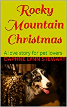 Rocky Mountain Christmas: A love story for pet lovers (Merry and Bright Romance Book 7)