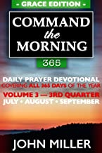 Command the Morning 365: Daily Prayer Devotional (Grace Edition) —  Volume 3 — 3rd Quarter — July / August / September (Command the Morning 365 Grace Edition Series)