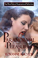 Paranormal Pleasures II: Ten More Tales of Supernatural Seduction Kindle Edition
