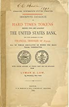Descriptive catalogue of hard times tokens issued for and against the United States bank,: And with reference to the financial troubles of 1834-41, ... circulated as money for many years thereafter