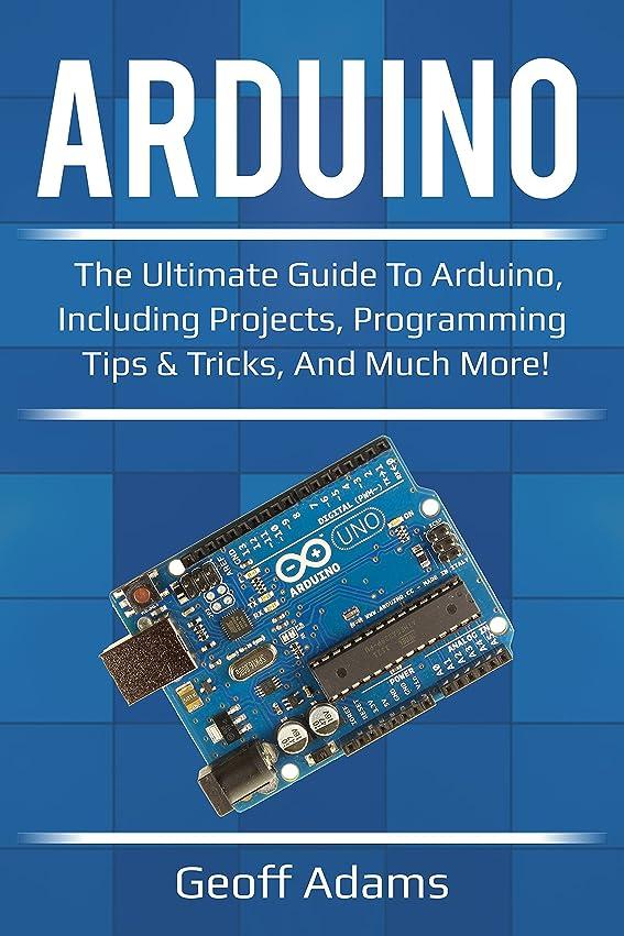 バリケード実際の読みやすさArduino: The ultimate guide to Arduino, including projects, programming tips & tricks, and much more! (English Edition)