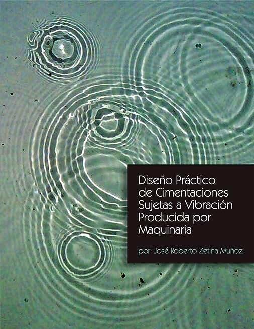 Diseño Práctico De Cimentaciones Sujetas a Vibración Producida Por Maquinaria (Spanish Edition)