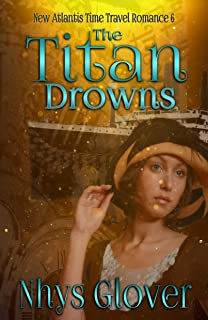 The Titan Drowns (New Atlantis Time Travel Romance Book 6)