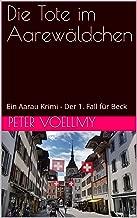 Die Tote im Aarewäldchen: Ein Aarau Krimi - Der 1. Fall für Beck (German Edition)