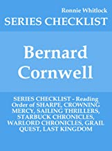 Bernard Cornwell - SERIES CHECKLIST - Reading Order of SHARPE, CROWNING MERCY, SAILING THRILLERS, STARBUCK CHRONICLES, WARLORD CHRONICLES, GRAIL QUEST, LAST KINGDOM (English Edition)