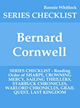 Bernard Cornwell - SERIES CHECKLIST - Reading Order of SHARPE, CROWNING MERCY, SAILING THRILLERS, STARBUCK CHRONICLES, WARLORD CHRONICLES, GRAIL QUEST, LAST KINGDOM
