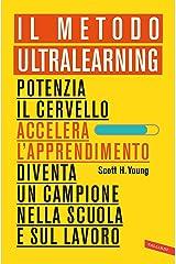 Il Metodo Ultralearning: Potenzia il cervello, accelera l'apprendimento, diventa un campione nella scuola e sul lavoro (Italian Edition) Kindle Edition