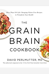 The Grain Brain Cookbook: More Than 150 Life-Changing Gluten-Free Recipes to Transform Your Health Kindle Edition
