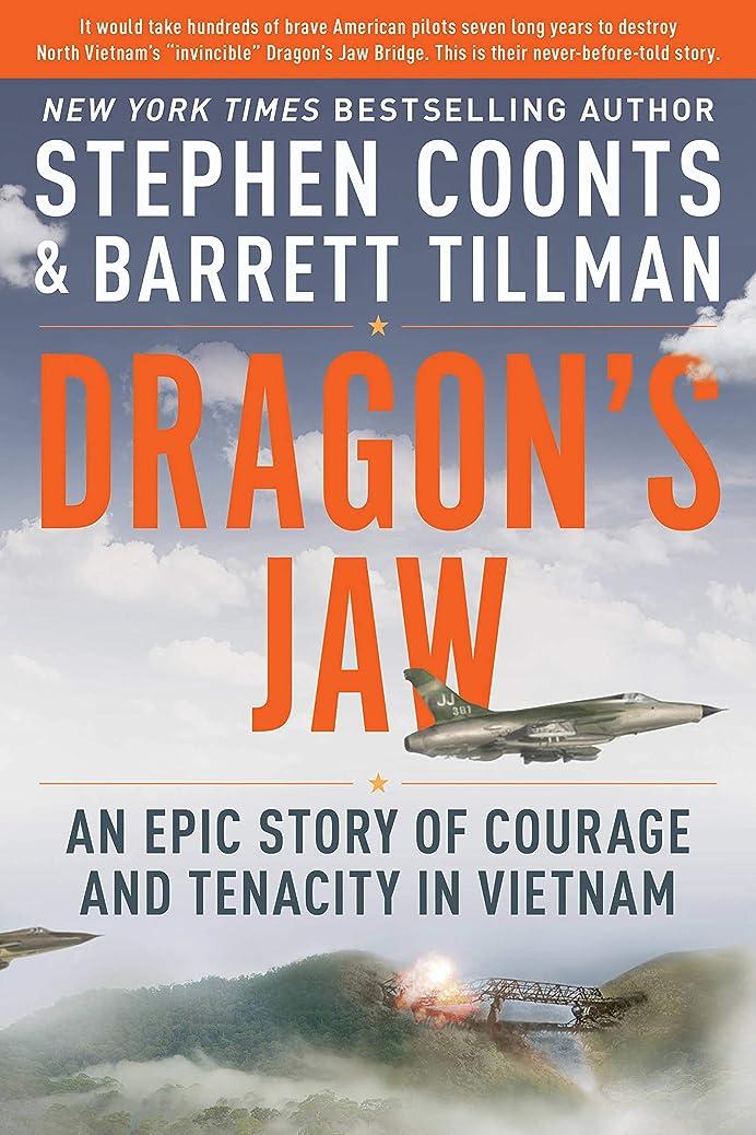 シティ憂鬱パドルDragon's Jaw: An Epic Story of Courage and Tenacity in Vietnam (English Edition)
