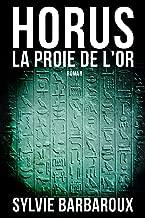 Horus La proie de l'or - Roman Égypte - Polar aventure historique ancienne policier (French Edition)